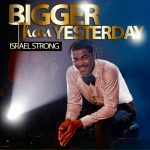 Israel Strong's 'Bigger Than Yesterday' Now Available for FREE Download