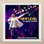 "HIT SONG FROM THE AWARD WINNING GOSPEL MINISTER ""ISRAEL STRONG"" – NEW LEVEL"