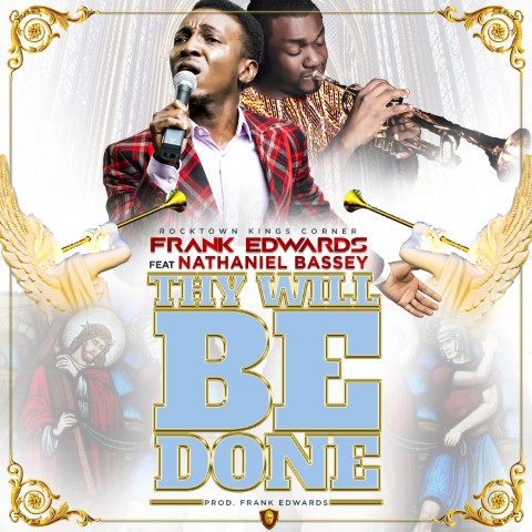 Frank Edwards Thy Will Be Done feat. Nathaniel Bassey
