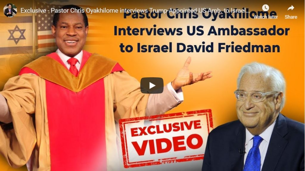 PASTOR CHRIS OYAKHILOME AND US AMBASSADOR TO ISRAEL DAVID FRIEDMAN EXCLUSIVE INTERVIEW